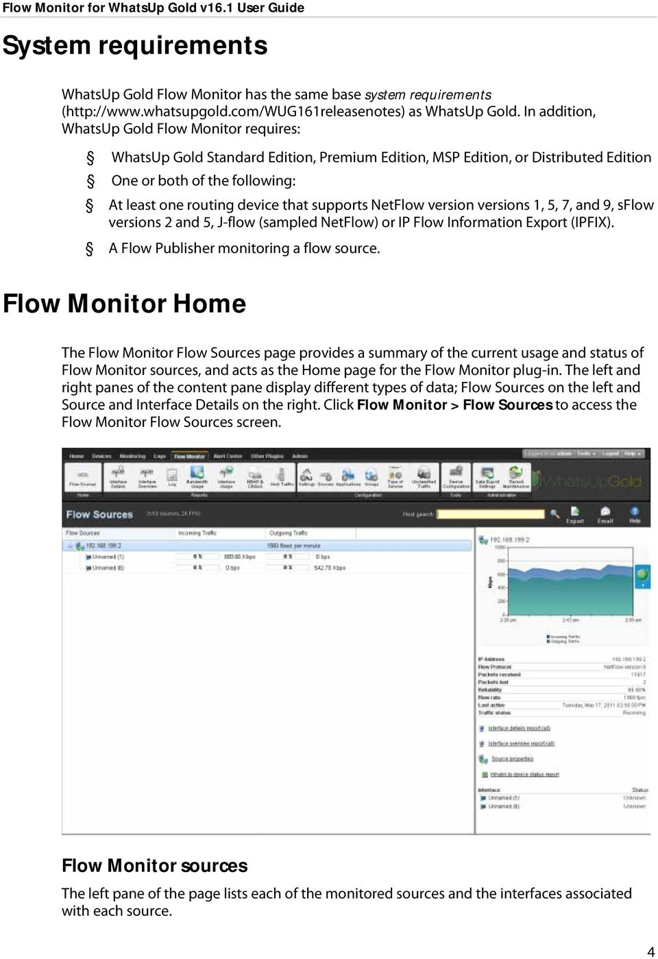 supports NetFlow version versions 1, 5, 7, and 9, sflow versions 2 and 5, J-flow (sampled NetFlow) or IP Flow Information Export (IPFIX). A Flow Publisher monitoring a flow source.