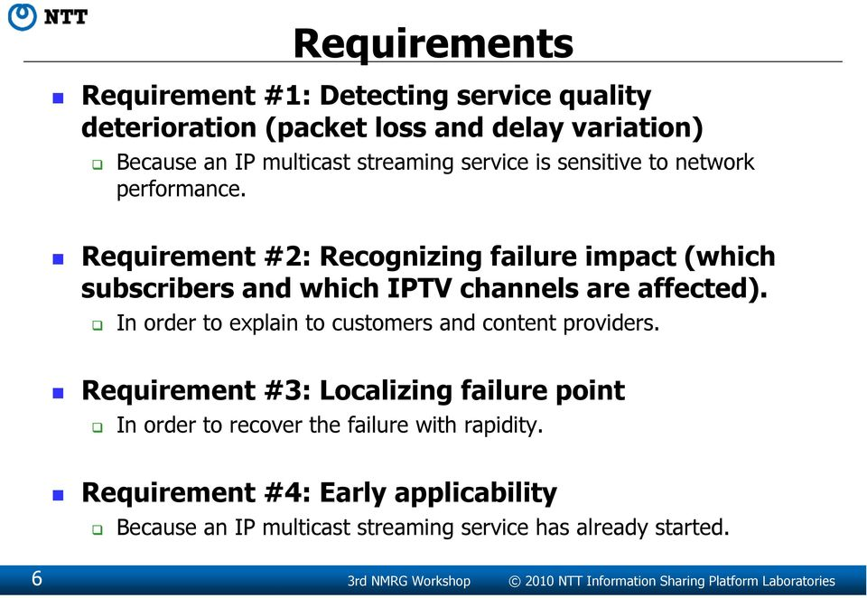 In order to explain to customers and content providers. Requirement #3: Localizing failure point In order to recover the failure with rapidity.