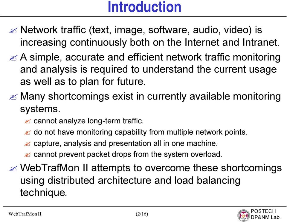 Many shortcomings exist in currently available monitoring systems. cannot analyze long-term traffic. do not have monitoring capability from multiple network points.