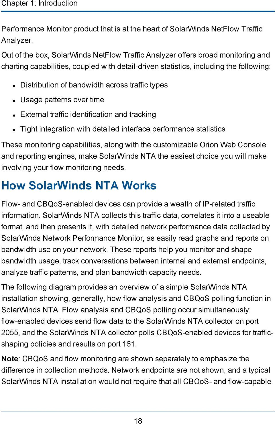 traffic types Usage patterns over time External traffic identification and tracking Tight integration with detailed interface performance statistics These monitoring capabilities, along with the