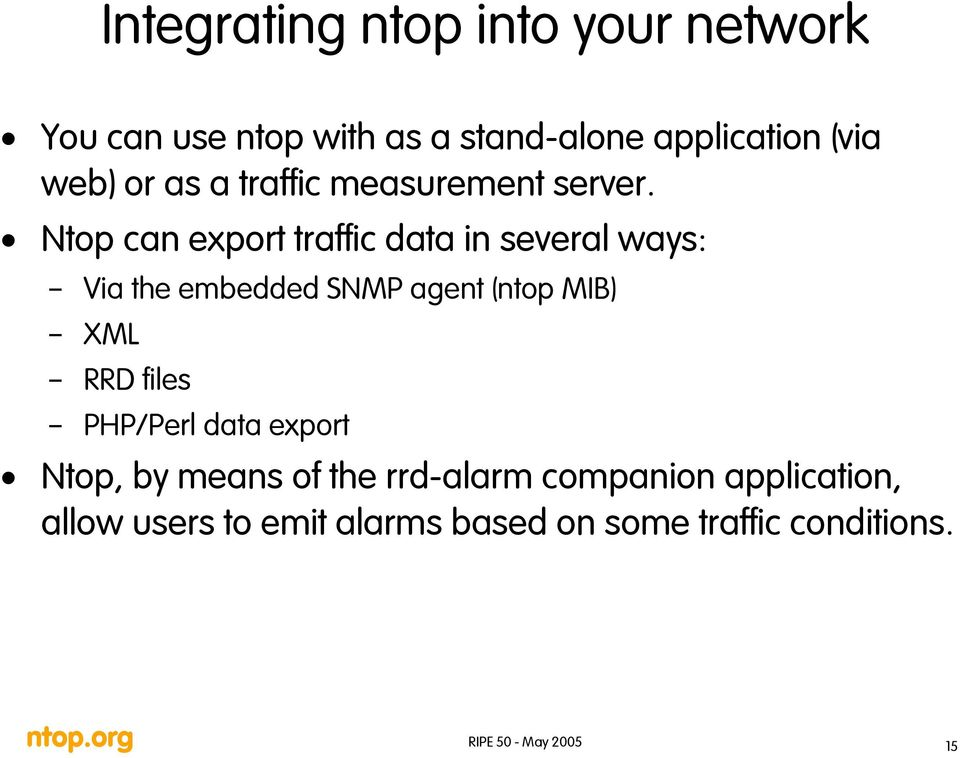 Ntop can export traffic data in several ways: Via the embedded SNMP agent (ntop MIB) XML RRD