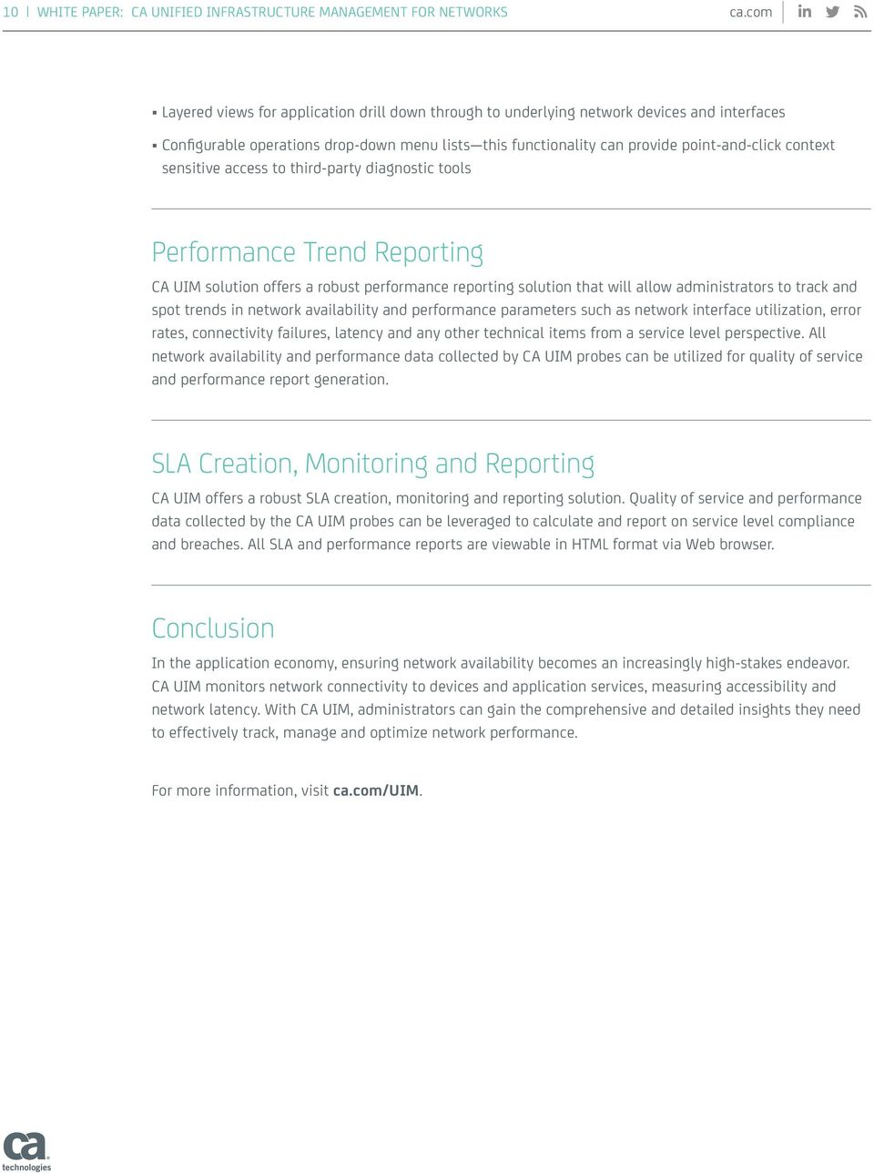 sensitive access to third-party diagnostic tools Performance Trend Reporting CA UIM solution offers a robust performance reporting solution that will allow administrators to track and spot trends in