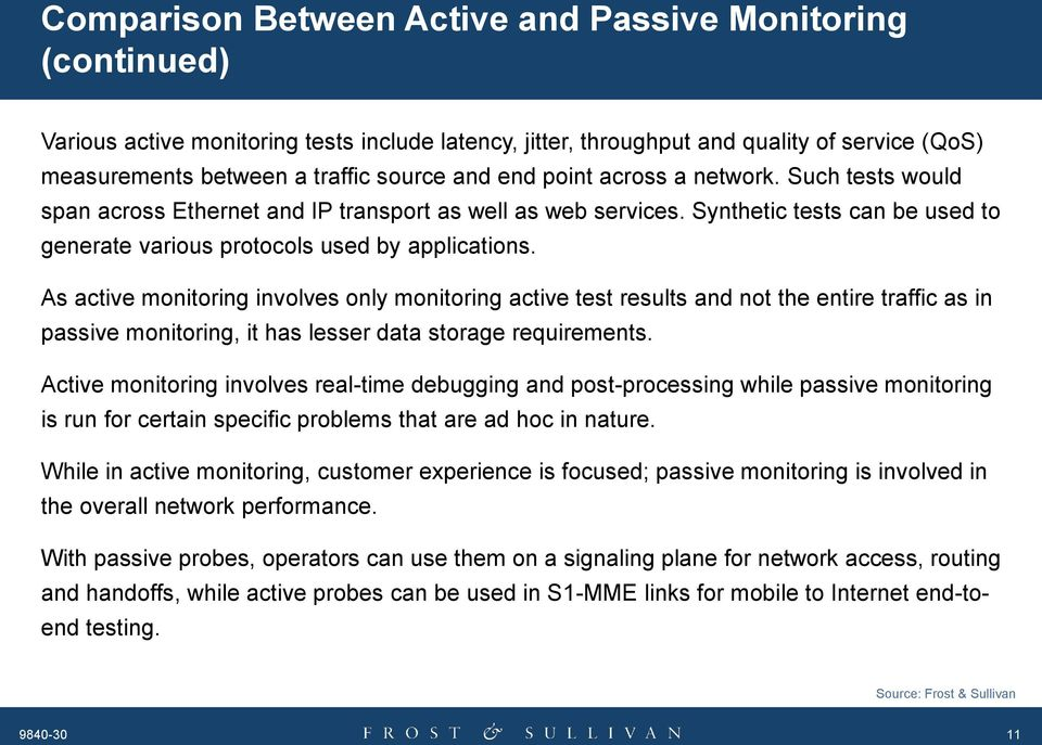 As active monitoring involves only monitoring active test results and not the entire traffic as in passive monitoring, it has lesser data storage requirements.