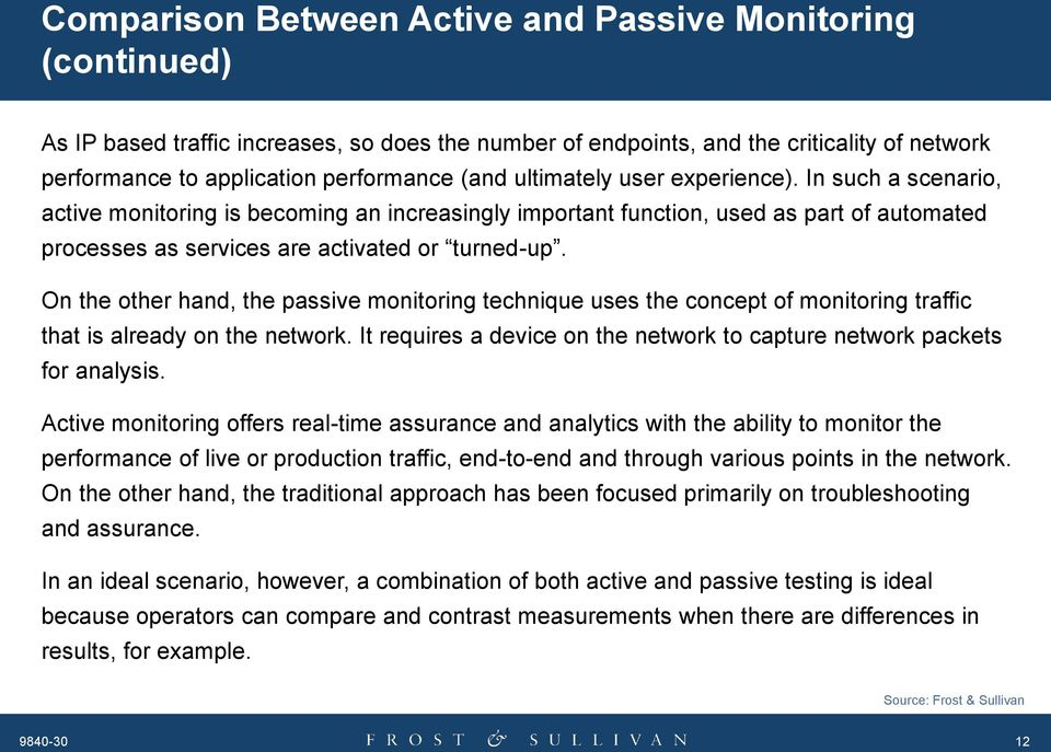 On the other hand, the passive monitoring technique uses the concept of monitoring traffic that is already on the network. It requires a device on the network to capture network packets for analysis.