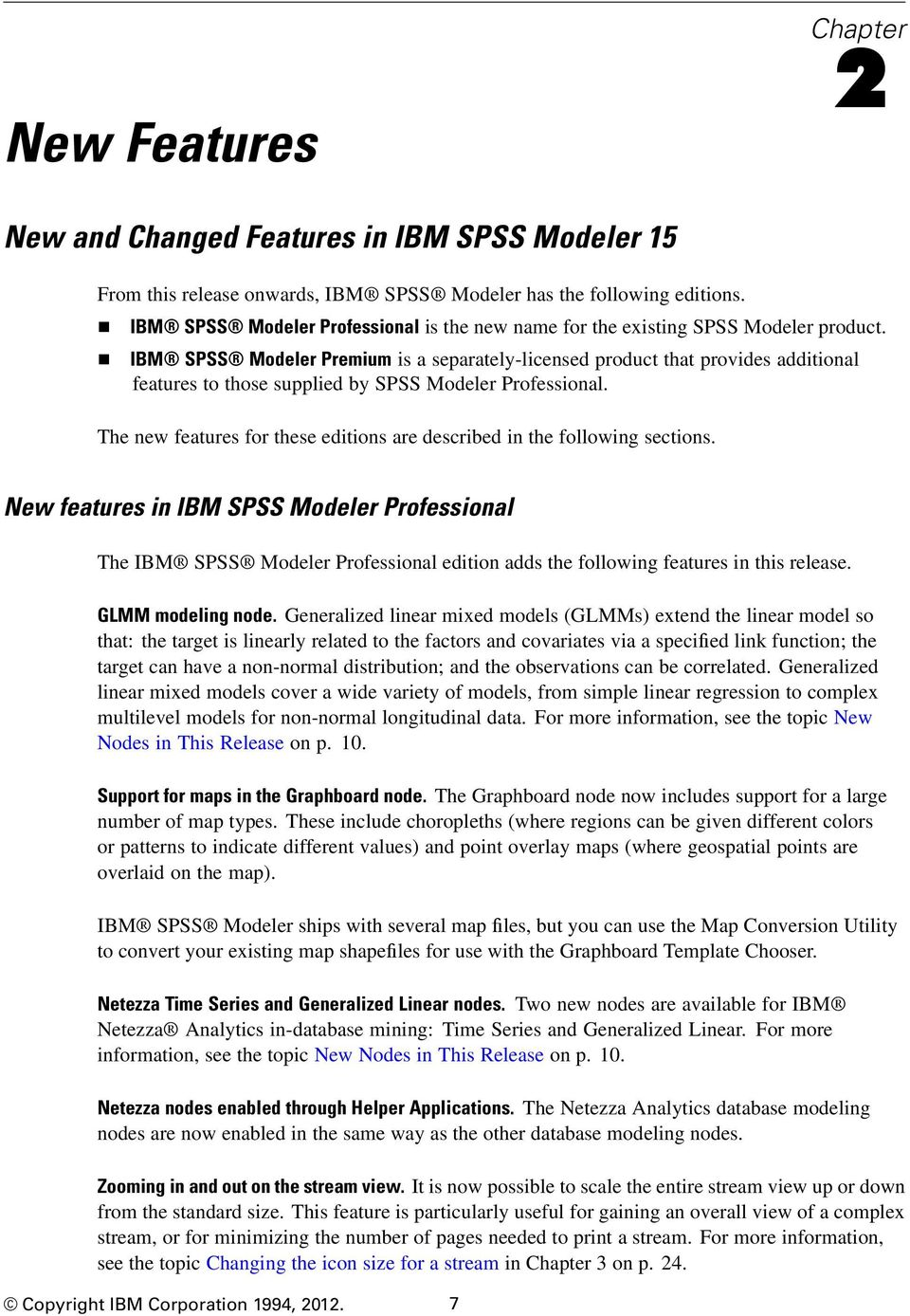 IBM SPSS Modeler Premium is a separately-licensed product that provides additional features to those supplied by SPSS Modeler Professional.