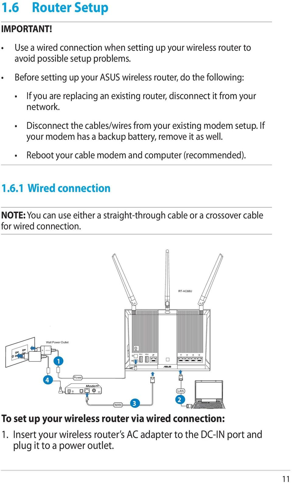 Disconnect the cables/wires from your existing modem setup. If your modem has a backup battery, remove it as well. Reboot your cable modem and computer (recommended). 1.6.