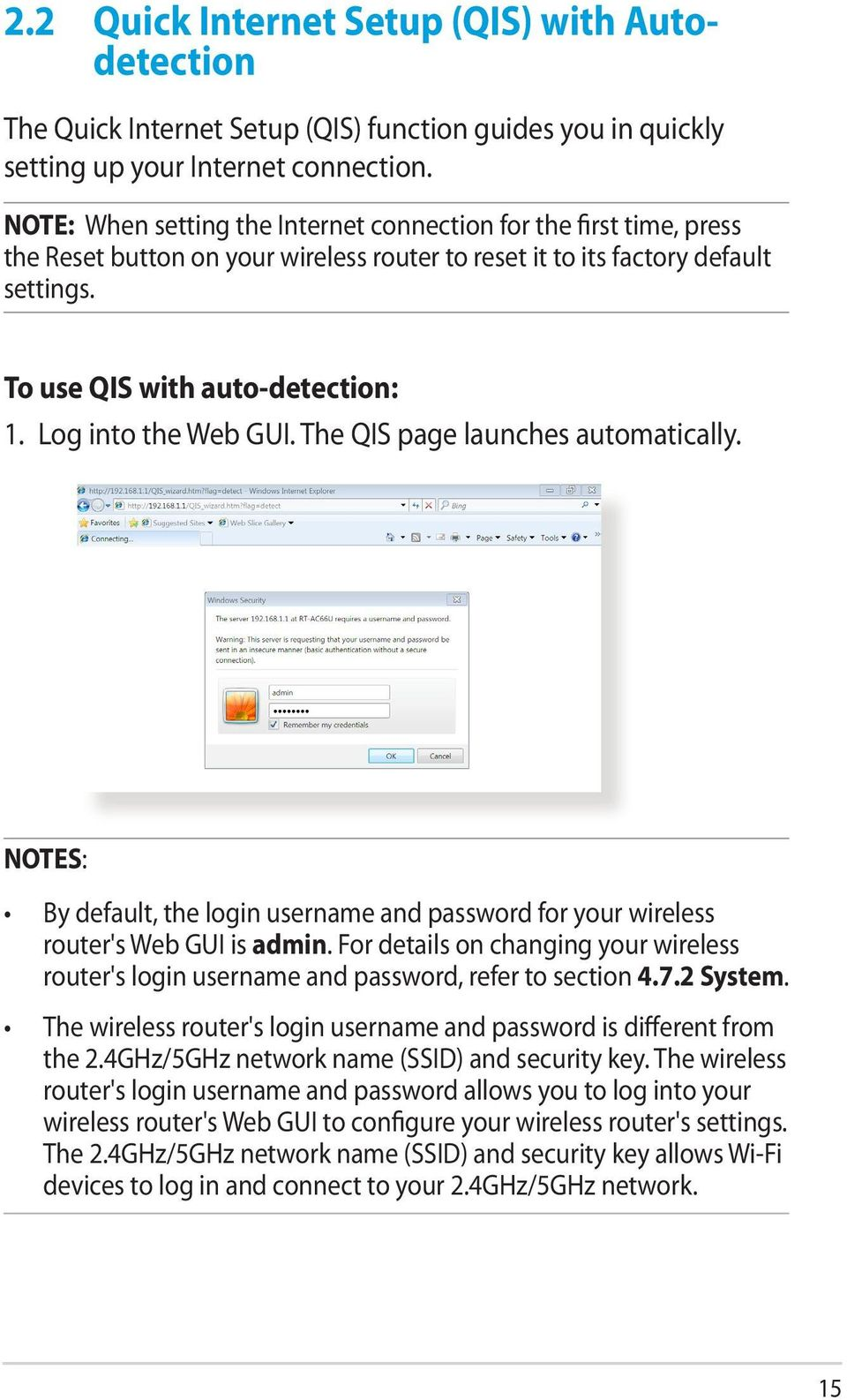 Log into the Web GUI. The QIS page launches automatically. NOTES: By default, the login username and password for your wireless router's Web GUI is admin.