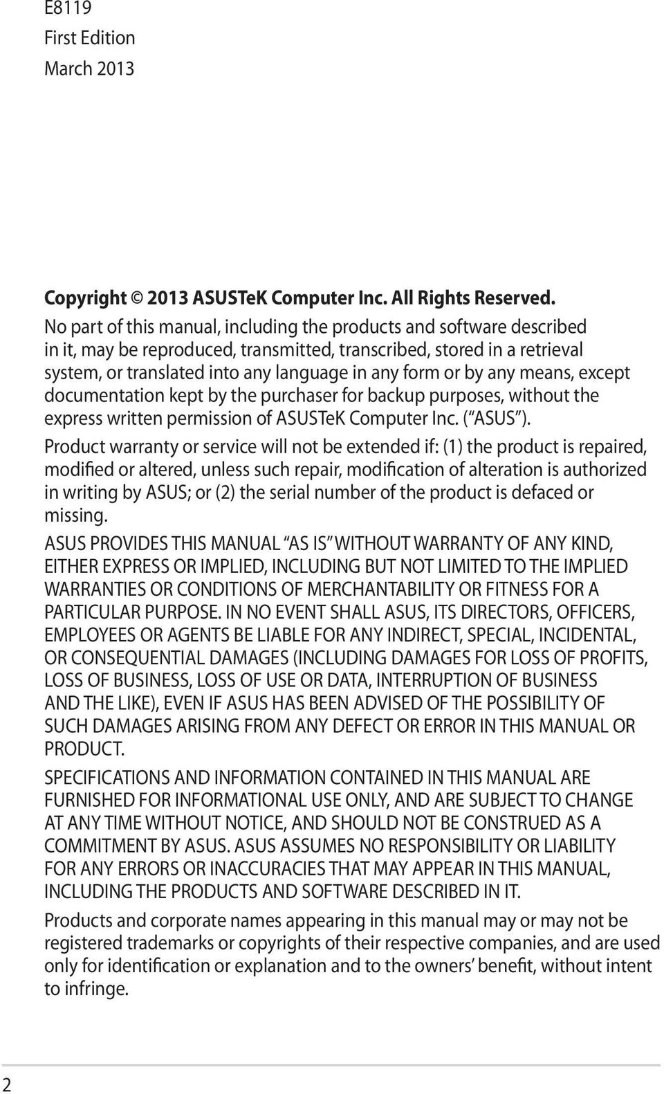 by any means, except documentation kept by the purchaser for backup purposes, without the express written permission of ASUSTeK Computer Inc. ( ASUS ).