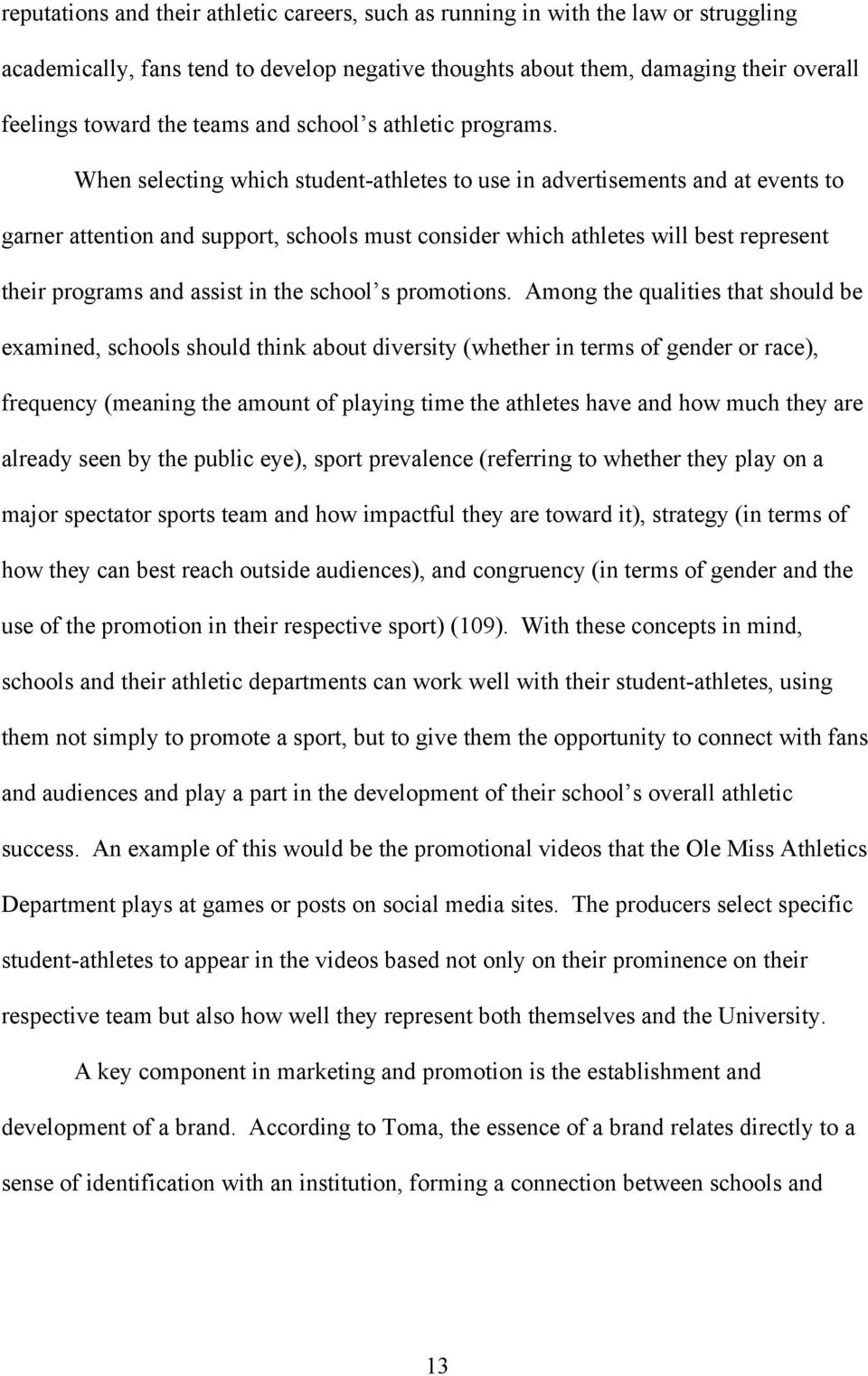 When selecting which student-athletes to use in advertisements and at events to garner attention and support, schools must consider which athletes will best represent their programs and assist in the