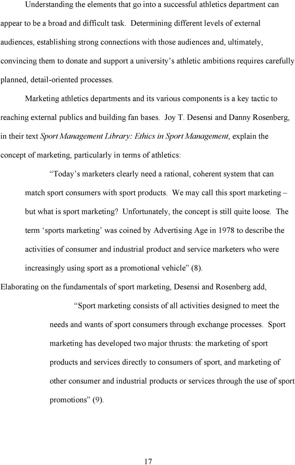 requires carefully planned, detail-oriented processes. Marketing athletics departments and its various components is a key tactic to reaching external publics and building fan bases. Joy T.