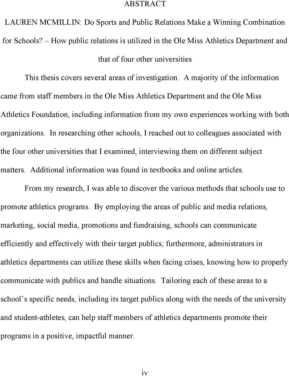 A majority of the information came from staff members in the Ole Miss Athletics Department and the Ole Miss Athletics Foundation, including information from my own experiences working with both