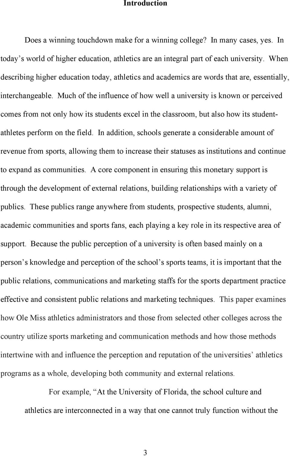 Much of the influence of how well a university is known or perceived comes from not only how its students excel in the classroom, but also how its studentathletes perform on the field.