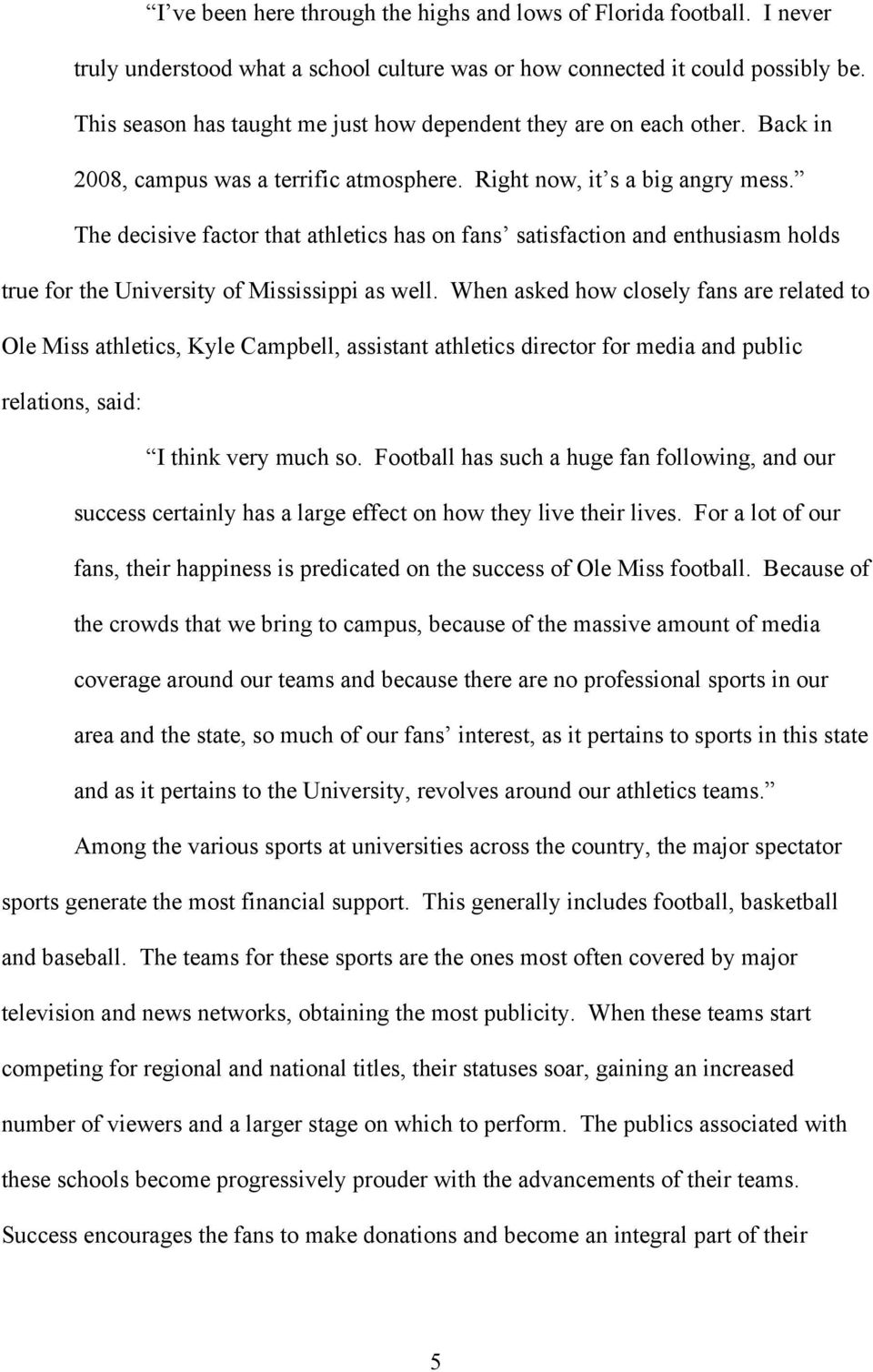 The decisive factor that athletics has on fans satisfaction and enthusiasm holds true for the University of Mississippi as well.