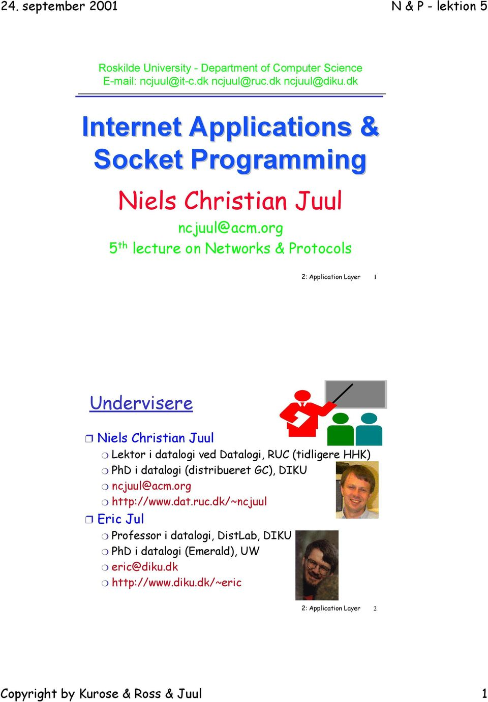 org 5 th lecture on Networks & Protocols 2: Application Layer 1 Undervisere Niels Christian Juul Lektor i datalogi ved Datalogi, RUC (tidligere