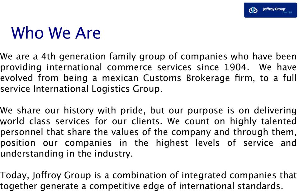 We share our history with pride, but our purpose is on delivering world class services for our clients.