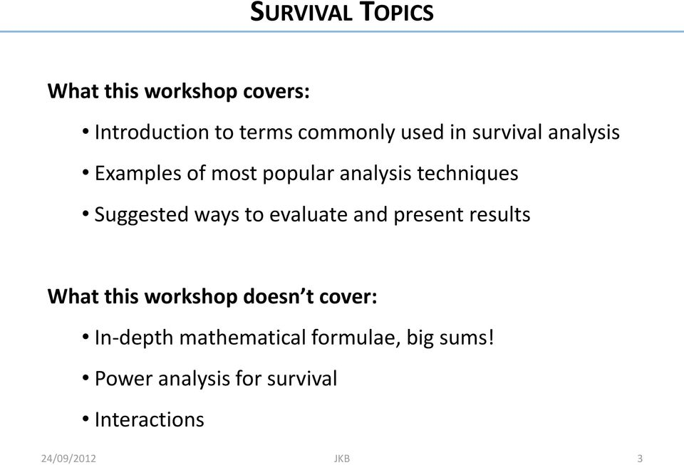 evaluate and present results What this workshop doesn t cover: In-depth