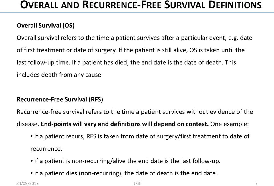 Recurrence-Free Survival (RFS) Recurrence-free survival refers to the time a patient survives without evidence of the disease. End-points will vary and definitions will depend on context.