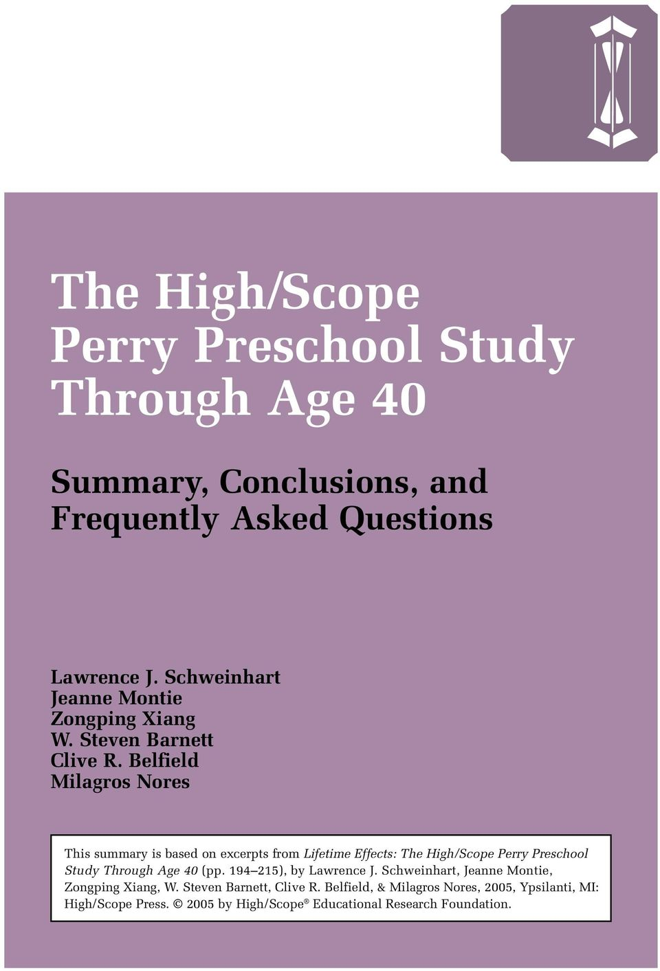 Belfield Milagros Nores This summary is based on excerpts from Lifetime Effects: The High/Scope Perry Preschool Study Through Age 40