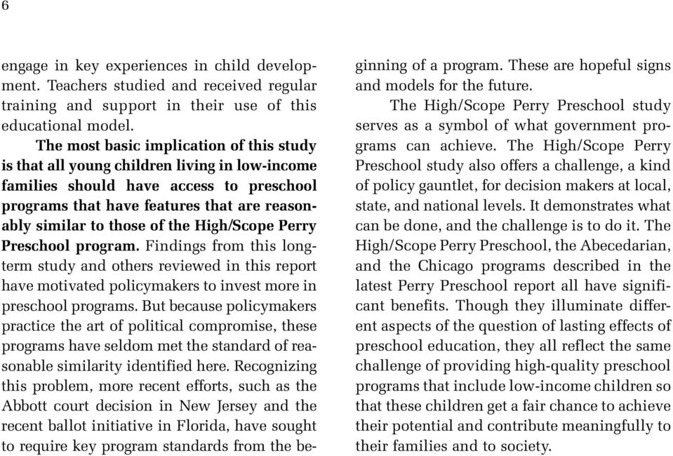 the High/Scope Perry Preschool program. Findings from this longterm study and others reviewed in this report have motivated policymakers to invest more in preschool programs.