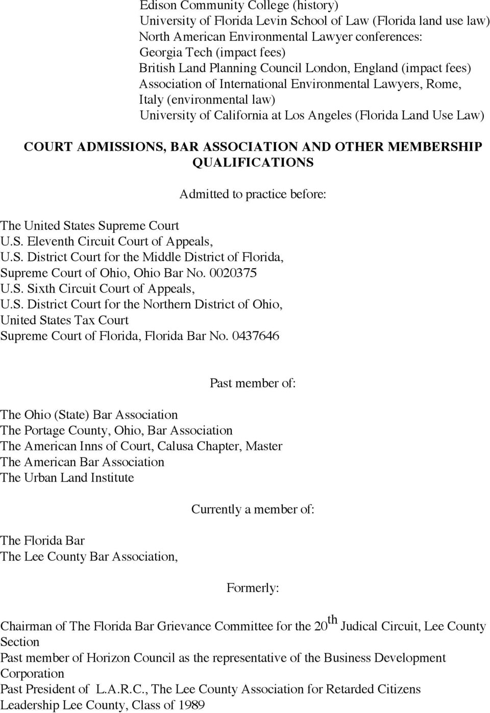 ADMISSIONS, BAR ASSOCIATION AND OTHER MEMBERSHIP QUALIFICATIONS Admitted to practice before: The United States Supreme Court U.S. Eleventh Circuit Court of Appeals, U.S. District Court for the Middle District of Florida, Supreme Court of Ohio, Ohio Bar No.