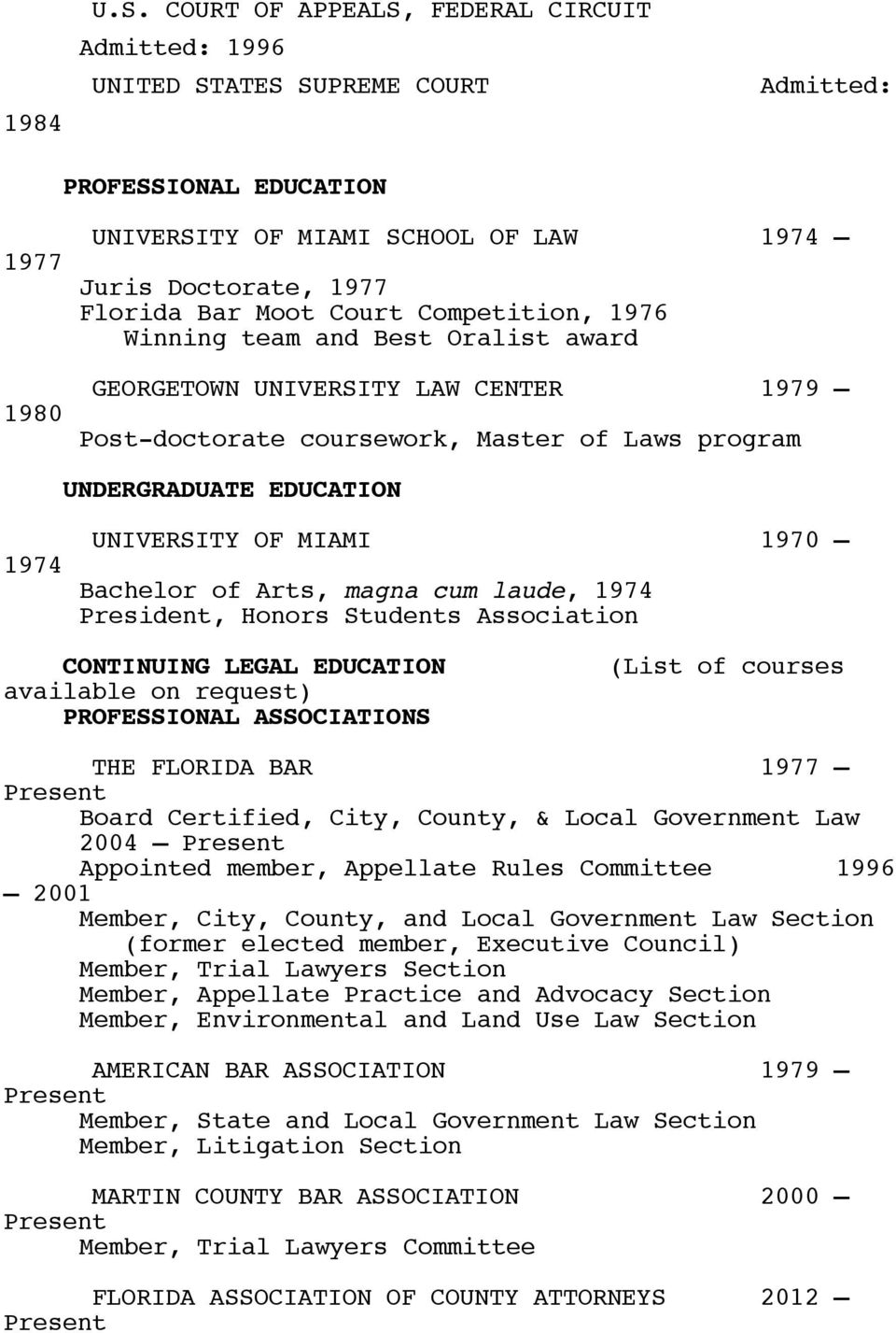 Competition, 1976 Winning team and Best Oralist award 1980 GEORGETOWN UNIVERSITY LAW CENTER 1979 Post-doctorate coursework, Master of Laws program UNDERGRADUATE EDUCATION UNIVERSITY OF MIAMI 1970