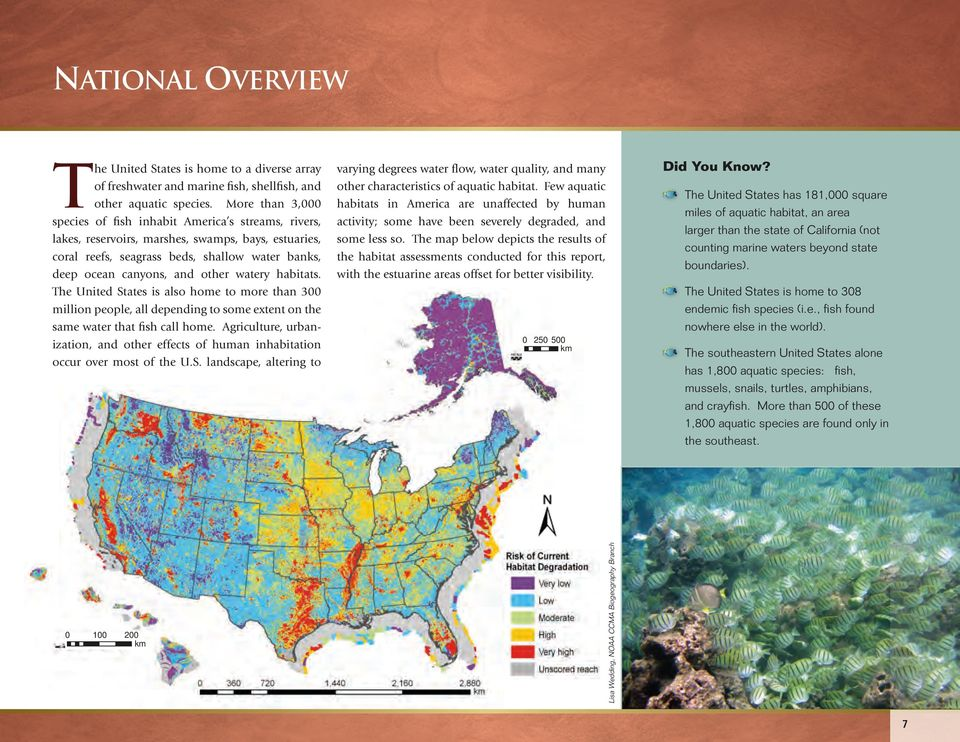 watery habitats. The United States is also home to more than 300 million people, all depending to some extent on the same water that fish call home.