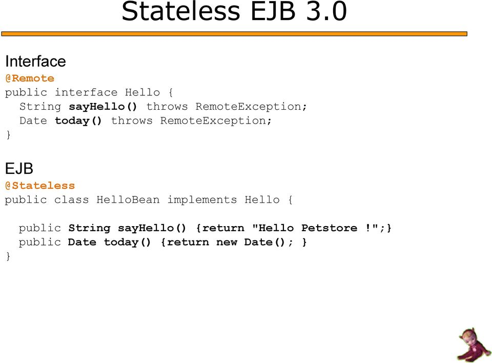 RemoteException; Date today() throws RemoteException; EJB @Stateless