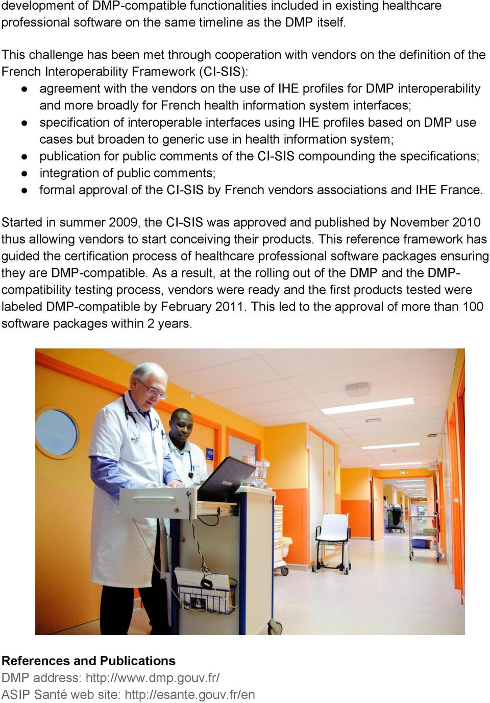interoperability and more broadly for French health information system interfaces; specification of interoperable interfaces using IHE profiles based on DMP use cases but broaden to generic use in