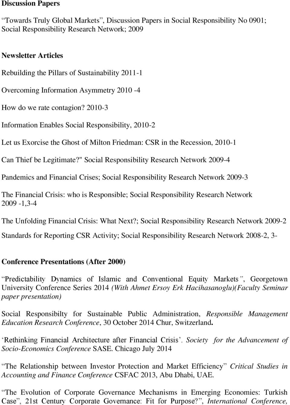 2010-3 Information Enables Social Responsibility, 2010-2 Let us Exorcise the Ghost of Milton Friedman: CSR in the Recession, 2010-1 Can Thief be Legitimate?
