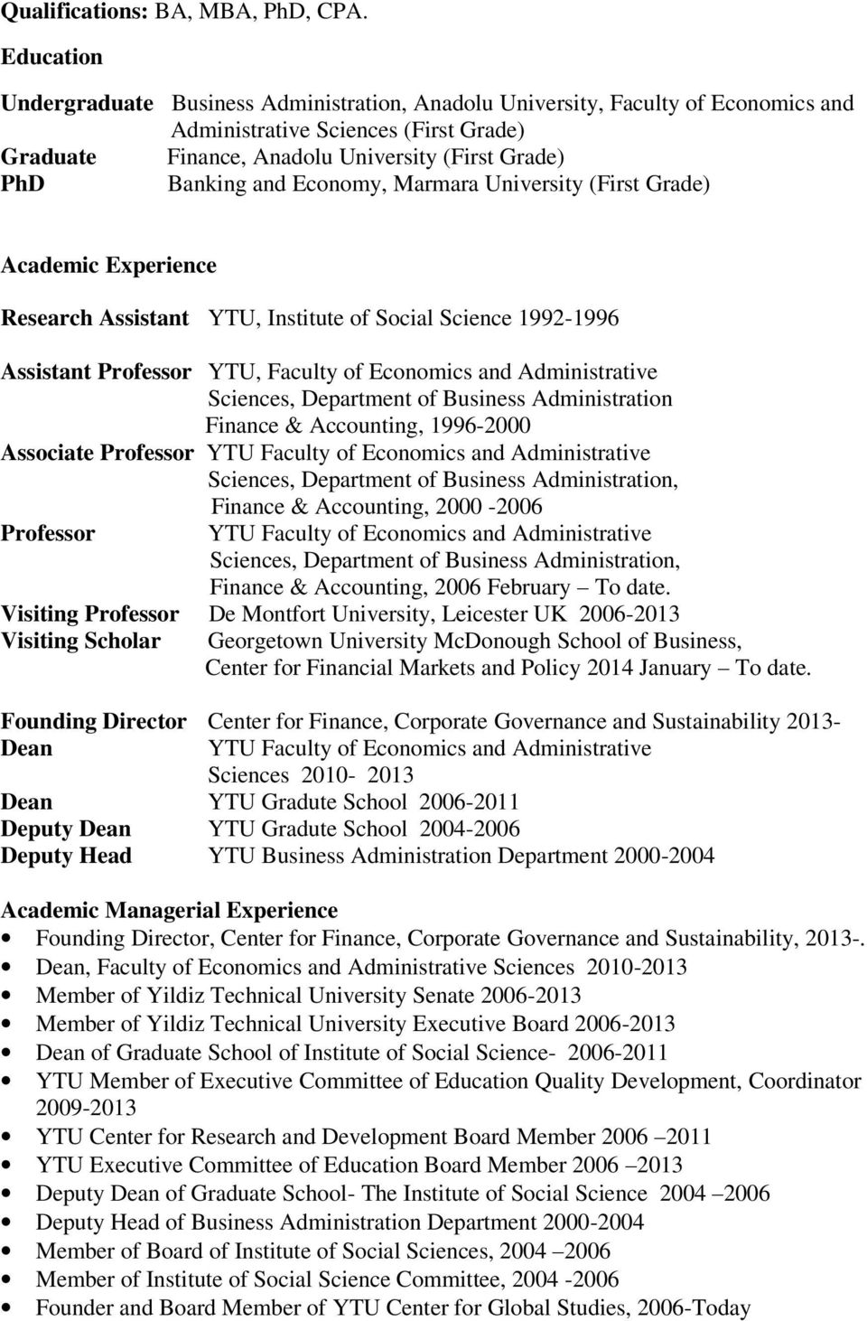 Economy, Marmara University (First Grade) Academic Experience Research Assistant YTU, Institute of Social Science 1992-1996 Assistant Professor YTU, Faculty of Economics and Administrative Sciences,