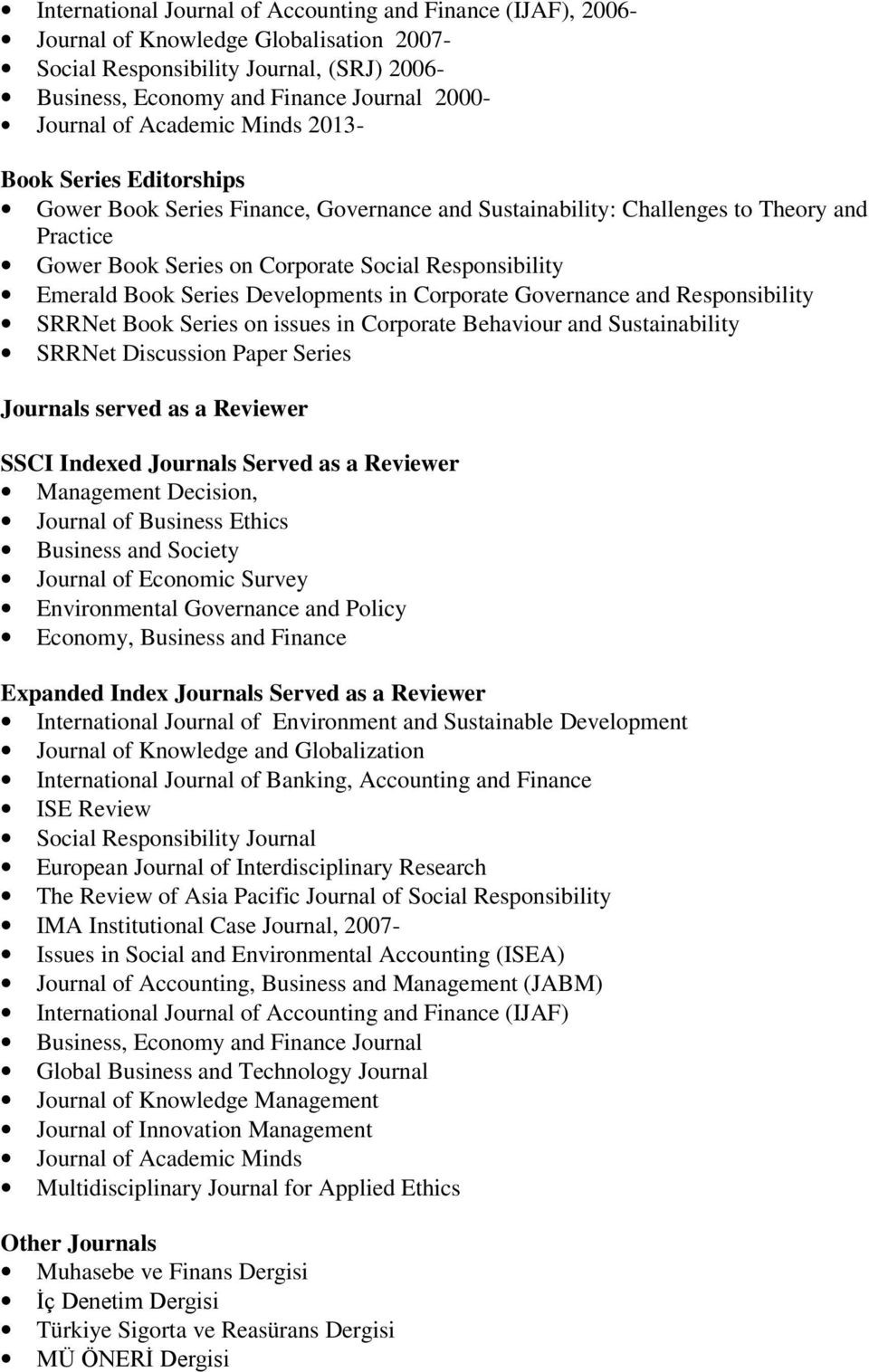 Emerald Book Series Developments in Corporate Governance and Responsibility SRRNet Book Series on issues in Corporate Behaviour and Sustainability SRRNet Discussion Paper Series Journals served as a