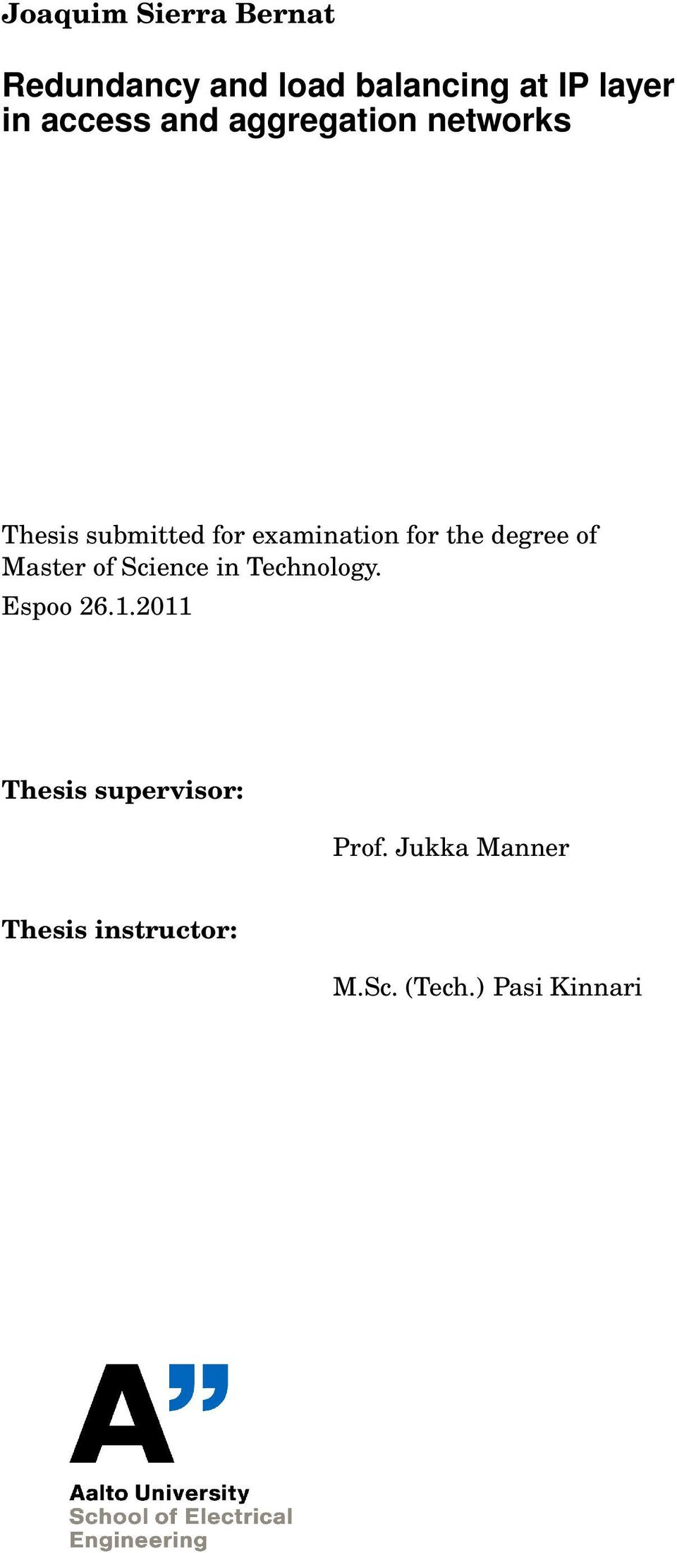 Science in Technology. Espoo 26.1.2011 Thesis supervisor: Prof.