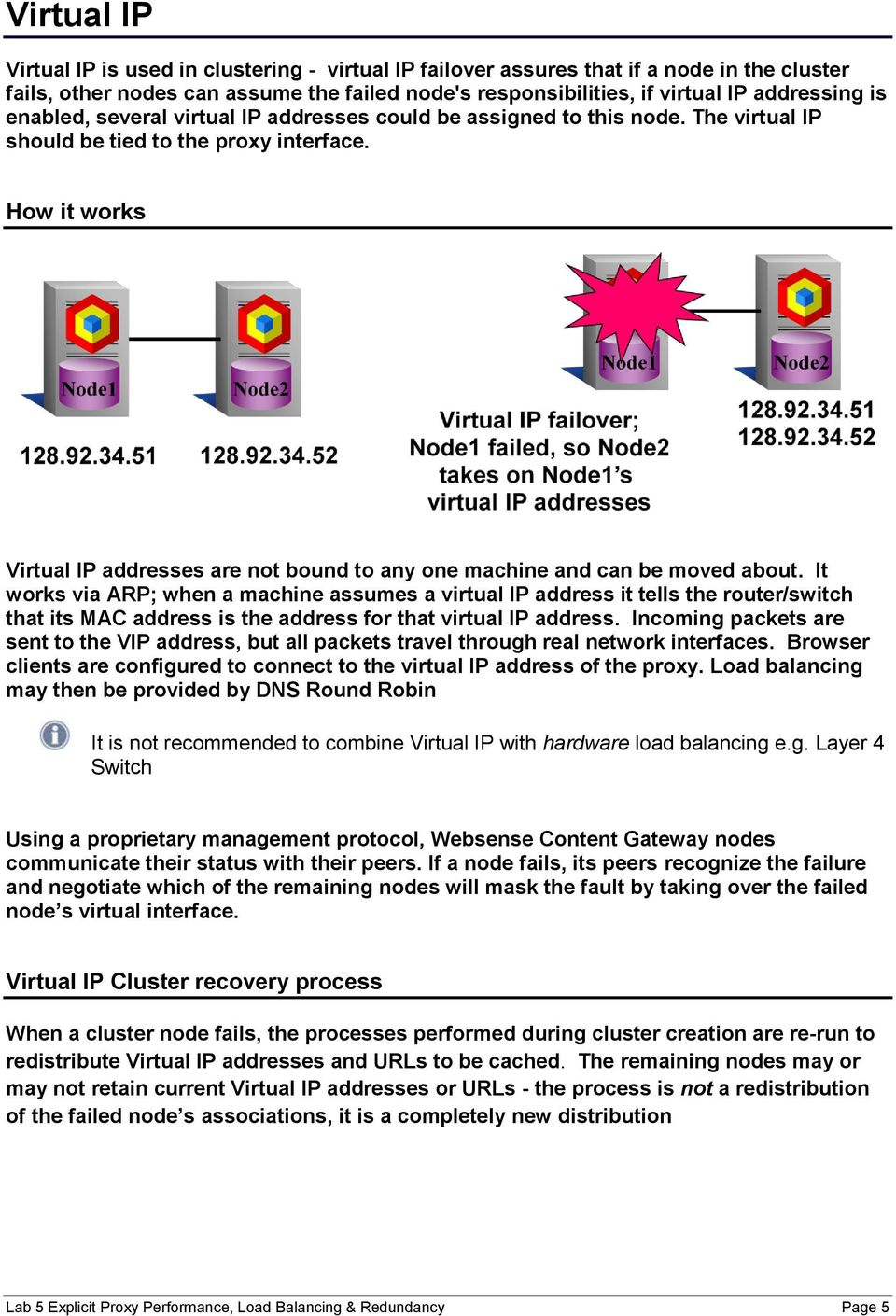 How it works Virtual IP addresses are not bound to any one machine and can be moved about.