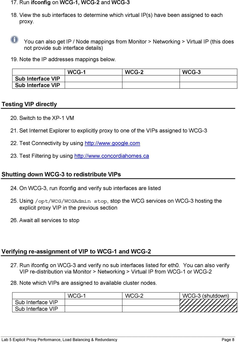 Sub Interface VIP Sub Interface VIP WCG-1 WCG-2 WCG-3 Testing VIP directly 20. Switch to the XP-1 VM 21. Set Internet Explorer to explicitly proxy to one of the VIPs assigned to WCG-3 22.