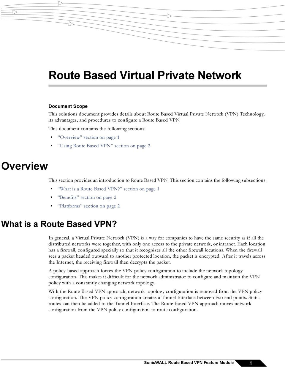 This section contains the following subsections: What is a Route Based VPN? section on page 1 Benefits section on page 2 Platforms section on page 2 What is a Route Based VPN?