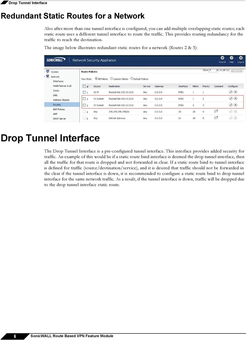 The image below illustrates redundant static routes for a network (Routes 2 & 3): Drop Tunnel Interface The Drop Tunnel Interface is a pre-configured tunnel interface.