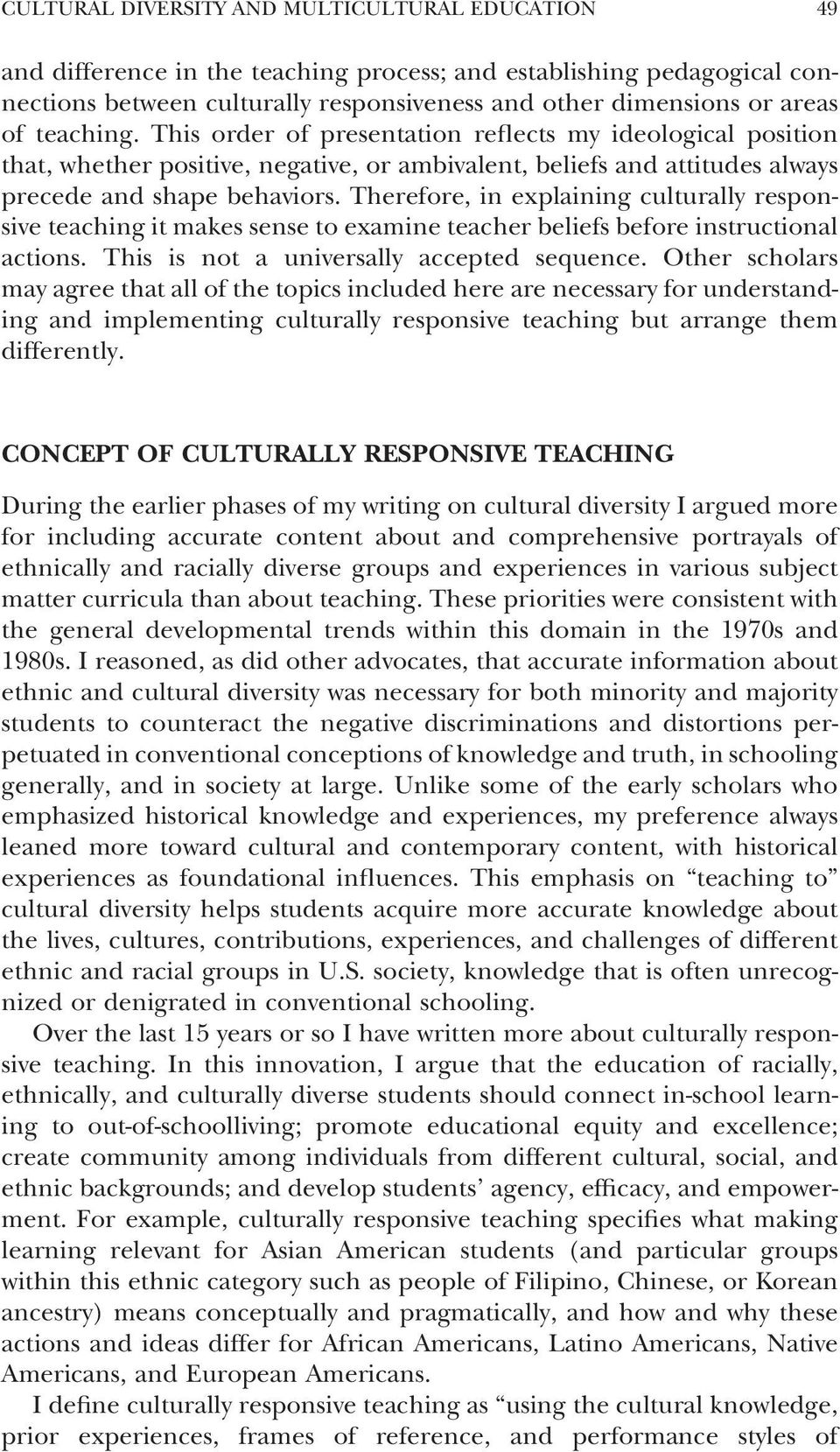 Therefore, in explaining culturally responsive teaching it makes sense to examine teacher beliefs before instructional actions. This is not a universally accepted sequence.