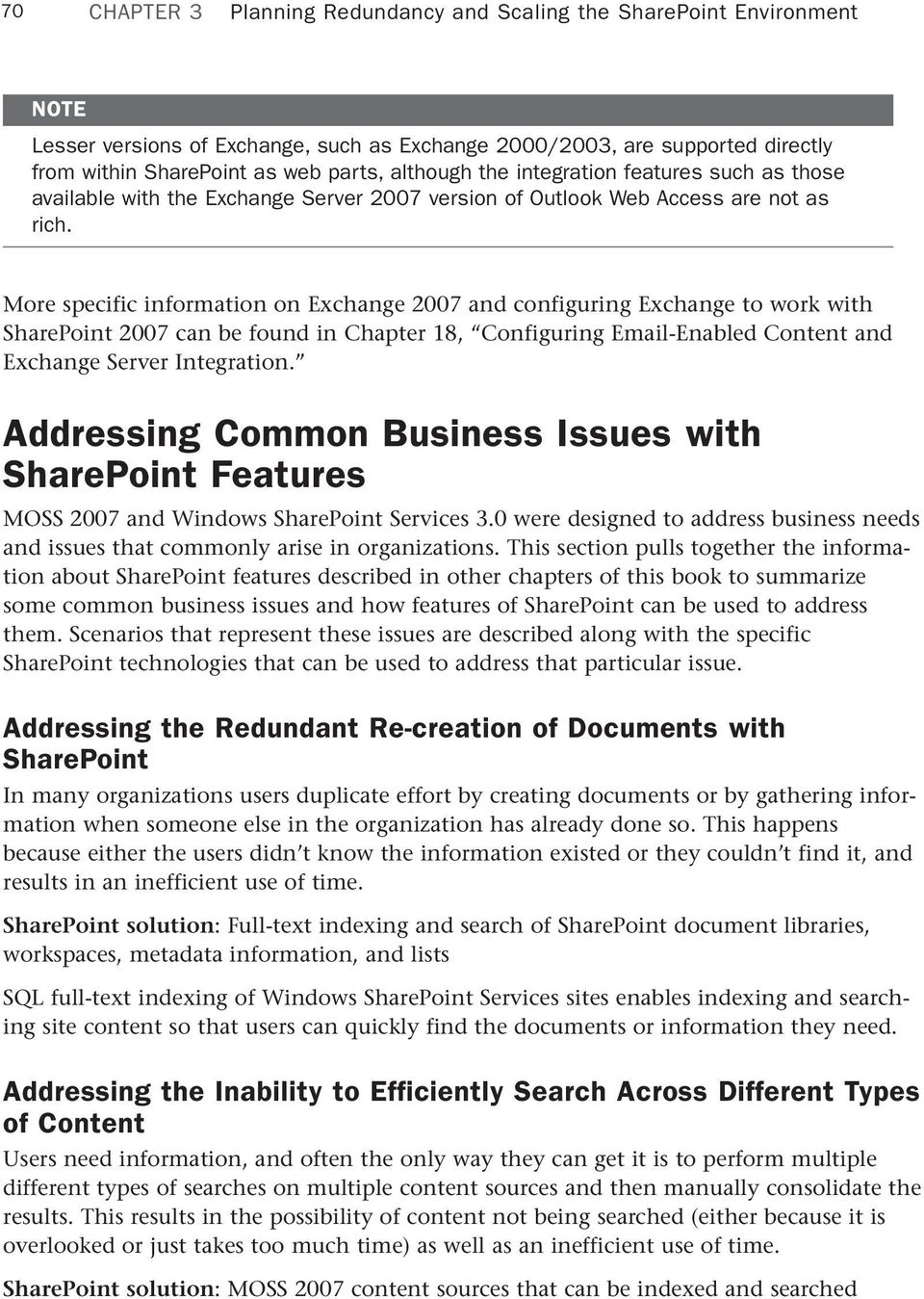 More specific information on Exchange 2007 and configuring Exchange to work with SharePoint 2007 can be found in Chapter 18, Configuring Email-Enabled Content and Exchange Server Integration.