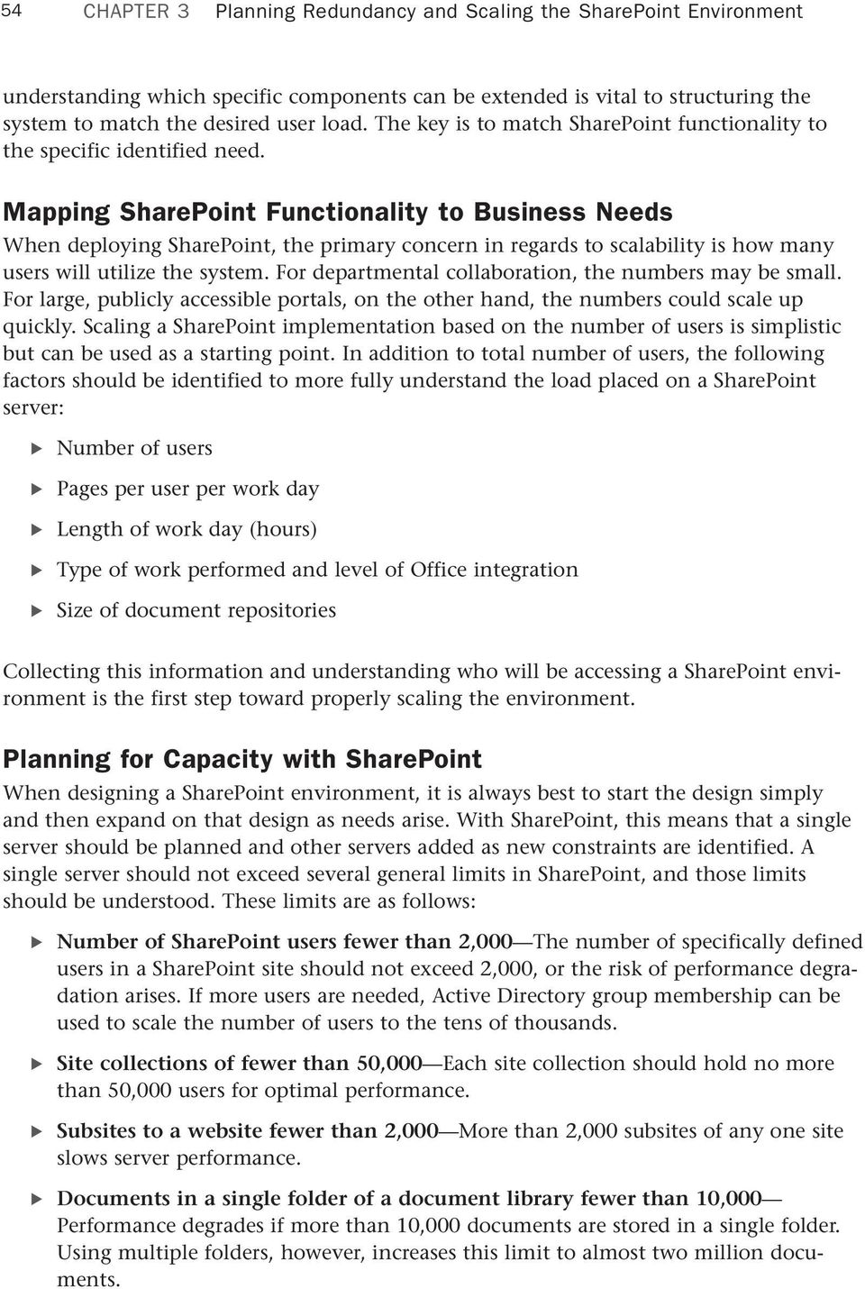 Mapping SharePoint Functionality to Business Needs When deploying SharePoint, the primary concern in regards to scalability is how many users will utilize the system.