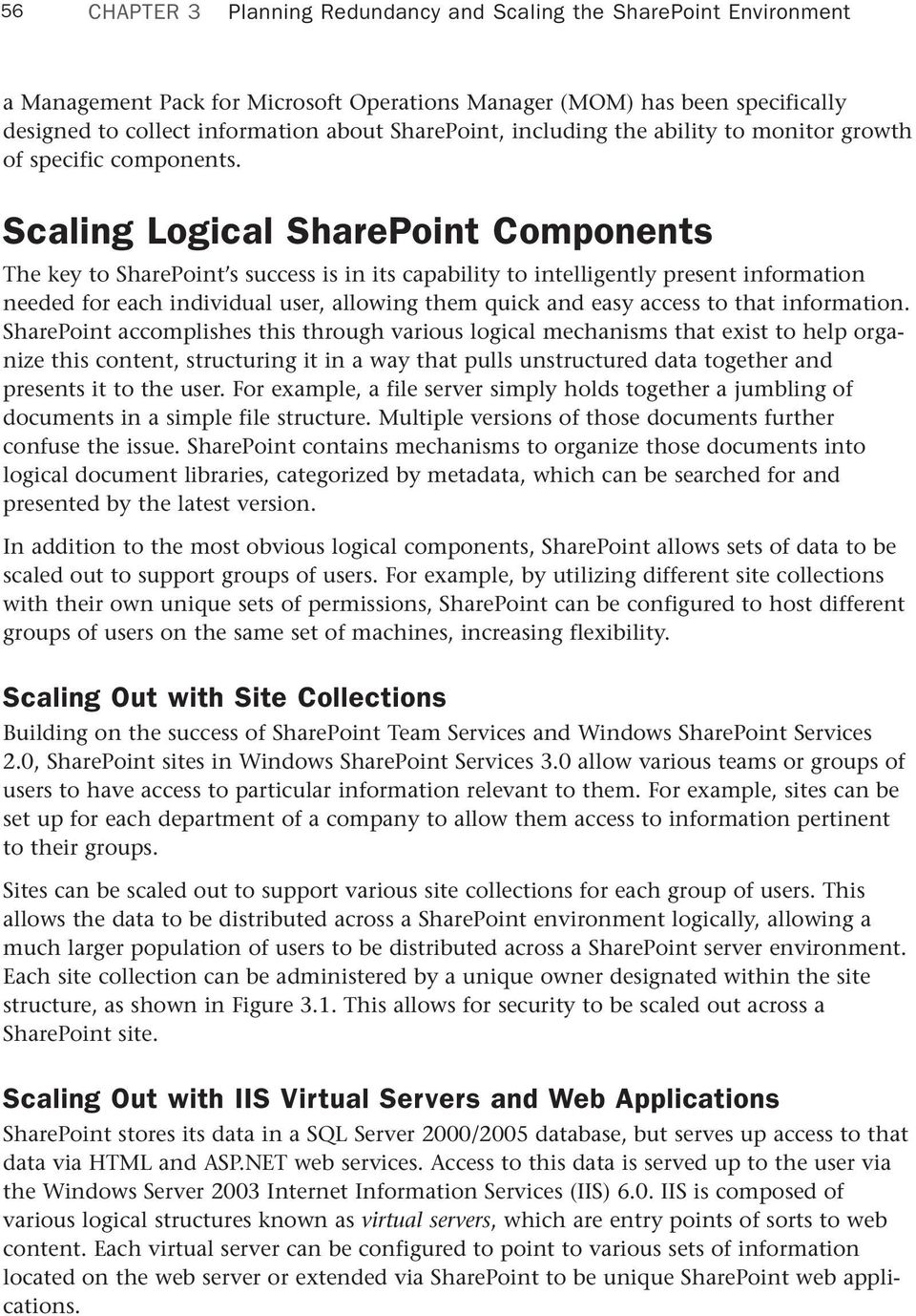Scaling Logical SharePoint Components The key to SharePoint s success is in its capability to intelligently present information needed for each individual user, allowing them quick and easy access to
