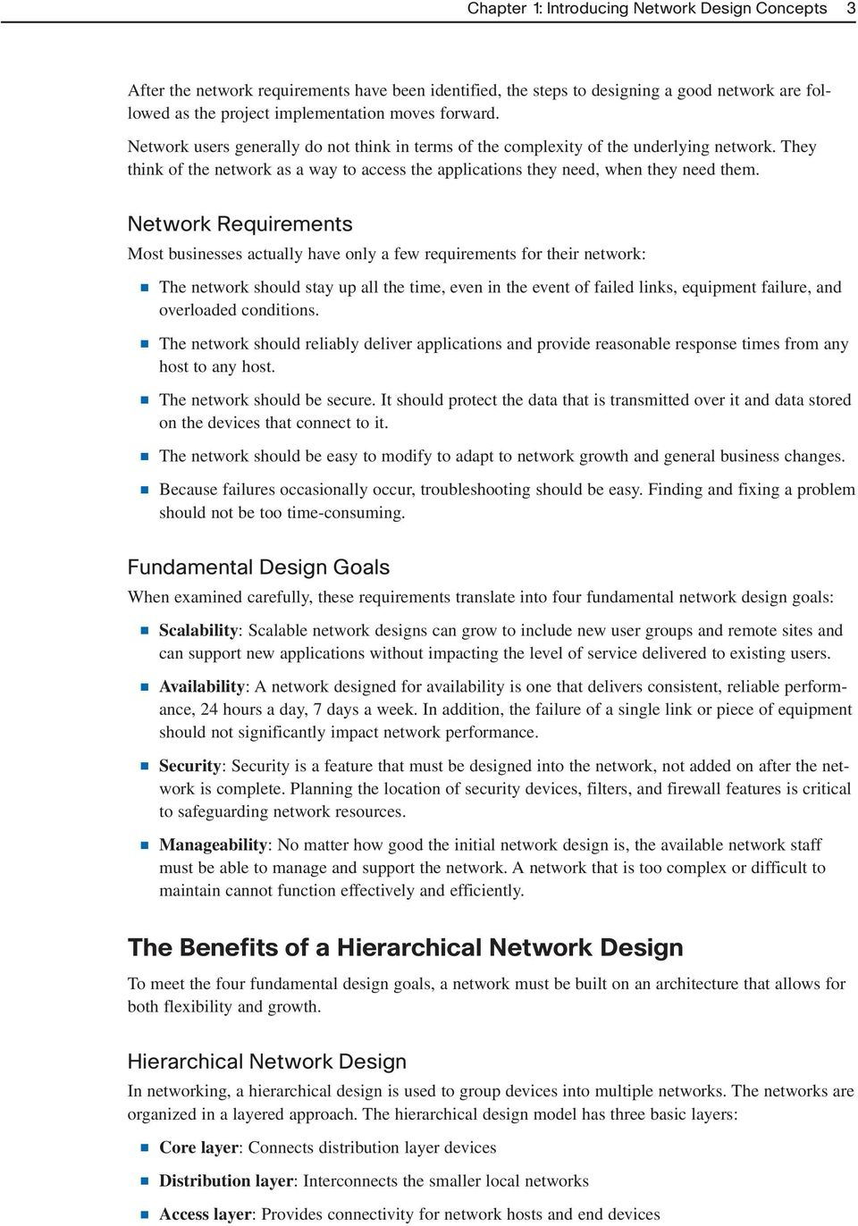 Network Requirements Most businesses actually have only a few requirements for their network: The network should stay up all the time, even in the event of failed links, equipment failure, and