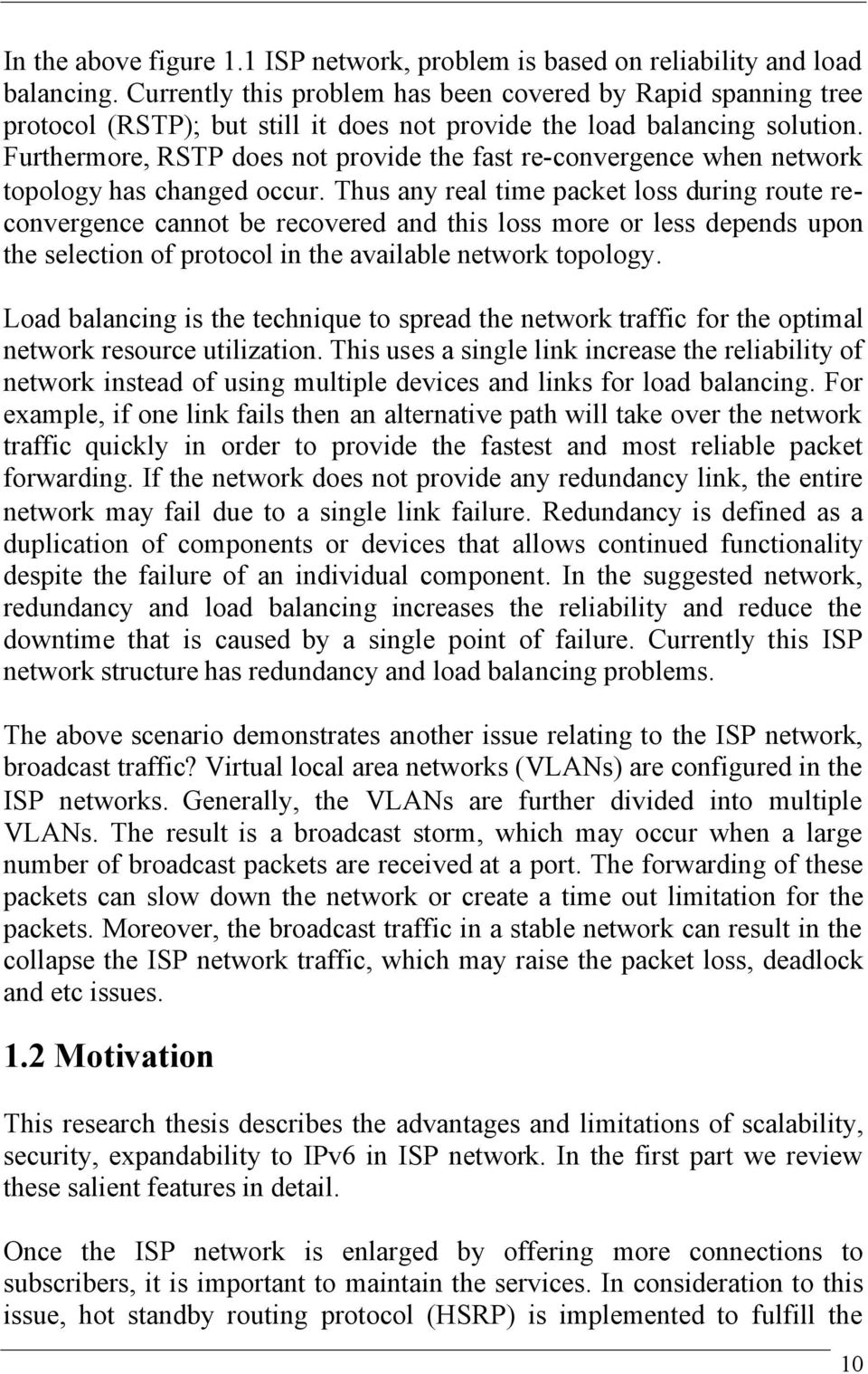 Furthermore, RSTP does not provide the fast re-convergence when network topology has changed occur.