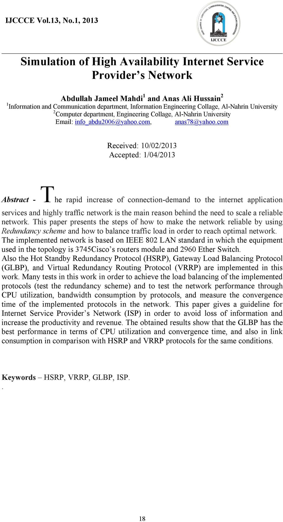 com Received: 10/02/2013 Accepted: 1/04/2013 Abstract - The rapid increase of connection-demand to the internet application services and highly traffic network is the main reason behind the need to
