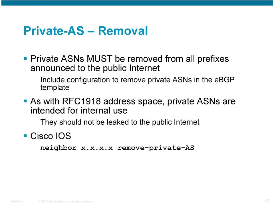 As with RFC1918 address space, private ASNs are intended for internal use They