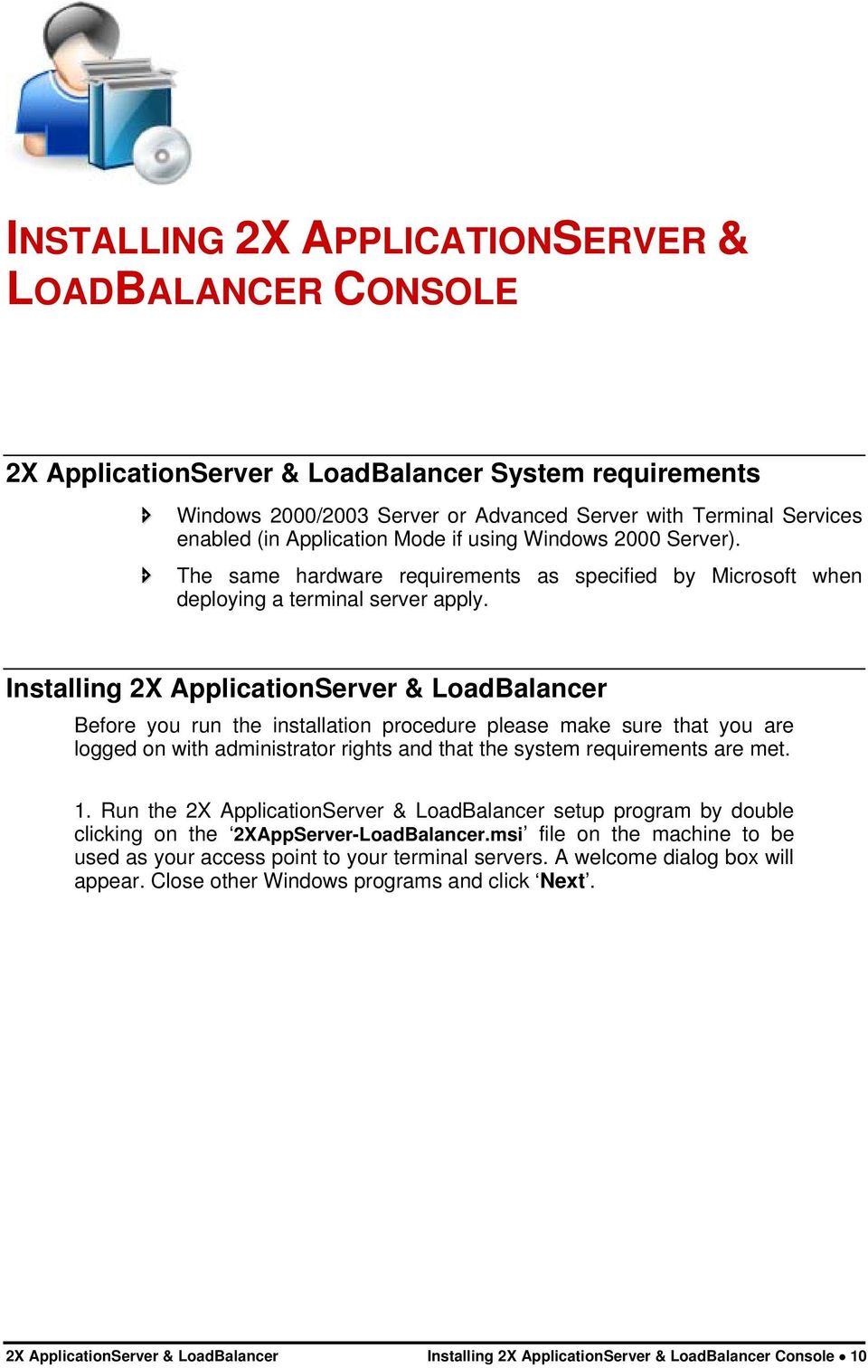 Installing 2X ApplicationServer & LoadBalancer Before you run the installation procedure please make sure that you are logged on with administrator rights and that the system requirements are met. 1.