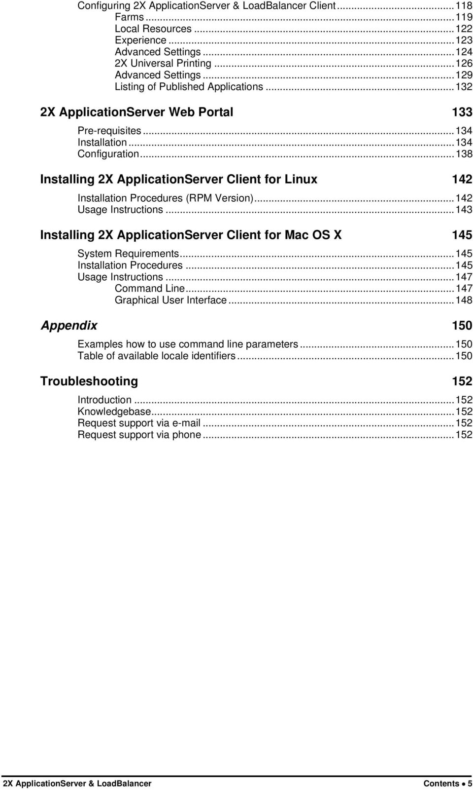 ..138 Installing 2X ApplicationServer Client for Linux 142 Installation Procedures (RPM Version)...142 Usage Instructions.