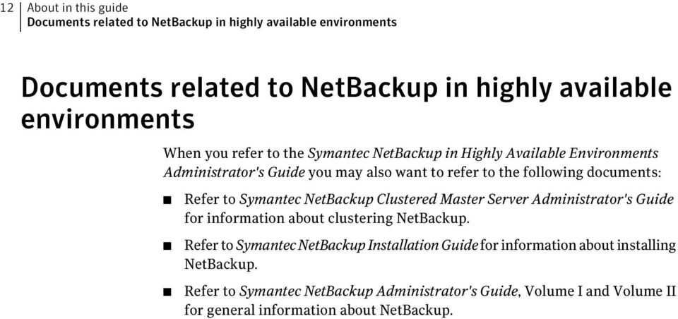 Symantec NetBackup Clustered Master Server Administrator's Guide for information about clustering NetBackup.