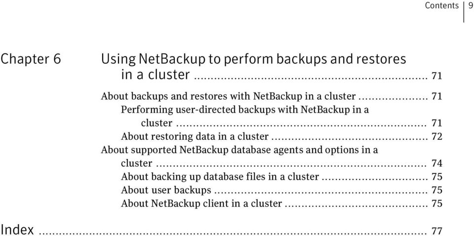 .. 71 Performing user-directed backups with NetBackup in a cluster... 71 About restoring data in a cluster.