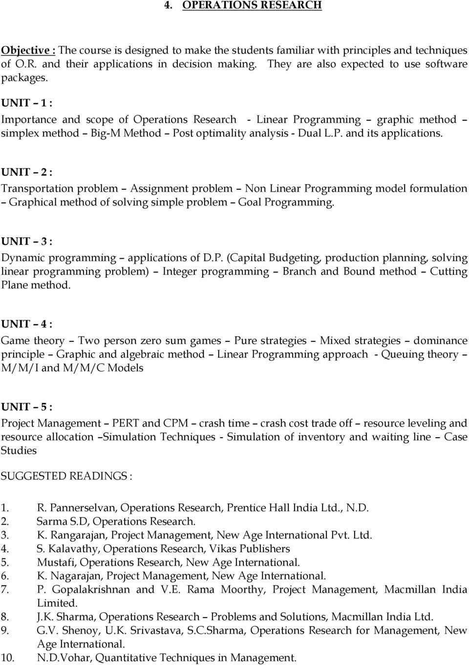 P. and its applications. UNIT 2 : Transportation problem Assignment problem Non Linear Programming model formulation Graphical method of solving simple problem Goal Programming.