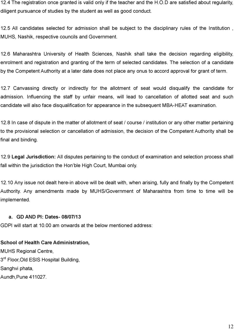 6 Maharashtra University of Health Sciences, Nashik shall take the decision regarding eligibility, enrolment and registration and granting of the term of selected candidates.